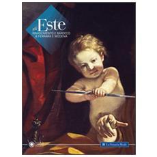 Gli Este. Rinascimento e Barocco a Ferrara e Modena
