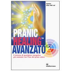 Pranic healing avanzato. Il sistema di guarigione energetica più avanzato con l'uso del prana colore