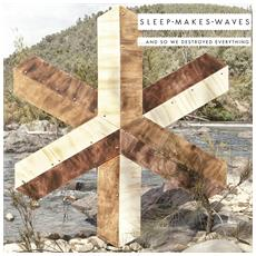 Sleepmakeswaves - And So We Destroyed Everything (2 Lp+Cd)