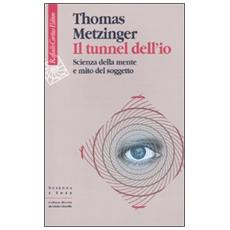 Il tunnel dell'io. Scienza della mente e mito del soggetto