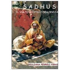 Sadhus. Il volto mistico dell'India