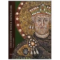 L'occidente senza imperatori. Vicende politiche e costituzionali nell'ultimo secolo dell'Impero Romano d'Occidente 455-565 d. C.
