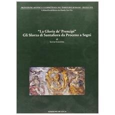 Gloria dei principi. Gli Sforza di Santafiora (La)