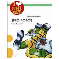 Jeeg Robot. Cuore & acciaio