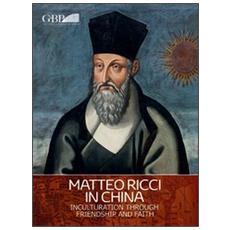 Matteo Ricci in China. Inculturation through friendship and faith