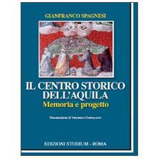 Il centro storico dell'Aquila. Memoria e progetto