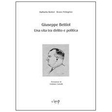Giuseppe Bettiol. Una vita tra diritto e politica