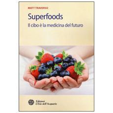 Superfoods. Il cibo è la medicina del futuro