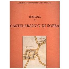 Atlante storico delle città italiane. Toscana. Vol. 9: Castelfranco di Sopra.