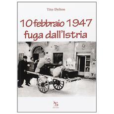 10 febbraio 1947. Fuga dall'Istria
