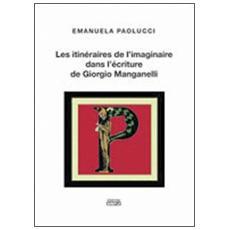 Les itinéraires de l'imaginaire dans l'écriture de Giorgio Manganelli