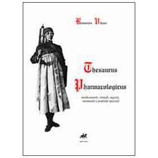 Thesaurus pharmacologicus. Medicamenti, rimedi, segreti, strumenti e pratiche speziali