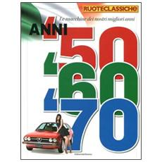 Le macchine dei nostri migliori anni. Anni '50, '60, '70. Quattroruote ruoteclassiche