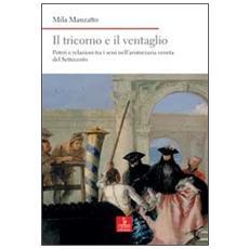 Il tricorno e il ventaglio. Poteri e relazioni tra i sessi nell'aristocrazia veneta del Settecento