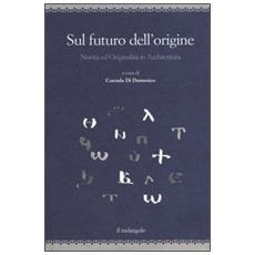 Sul futuro dell'origine. Novità ed originalità in architettura