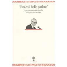 «Era così bello parlare». Conversazioni radiofoniche con Giorgio Caproni