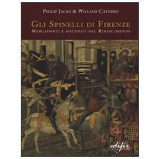 Gli Spinelli di Firenze: mercadanti e mecenati nel Rinascimento
