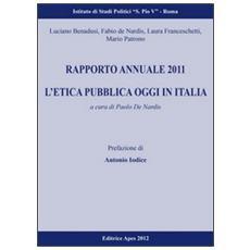 Rapporto annuale 2011. L'etica pubblica oggi in Italia: prospettive analitiche a confronto