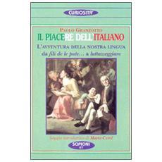 Il piacere dell'italiano. L'avventura della nostra lingua. Da fili de le pute. . . a «Luttazzeggiare»