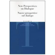 Teoria. Rivista di filosofia (2016) . Vol. 1: New perspectives on dialogue-Nuove prospettive sul dialogo.