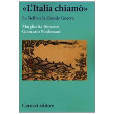 «L'Italia chiamò». La Sicilia e la grande guerra