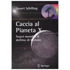 Caccia al pianeta X. Nuovi mondi e il destino di Plutone