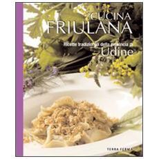 Cucina friulana, ricette tradizionali della provincia di Udine