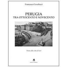 Perugia tra Ottocento e Novecento. Visita alla città di ieri