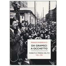 Da Gramsci a Occhetto. Nobiltà e miseria del PCI (1921-1991)