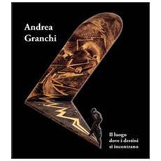 Andrea Granchi. Il luogo dove i destini si incontrano