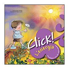 Click! L'energia. Prendiamoci cura del nostro pianeta