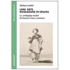 Lumi, arte, rivoluzione in Spagna. La «pedagogia sociale» di Francisco Goya y Lucientes