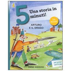 Arturo e il drago. Una storia in 5 minuti! Ediz. a colori