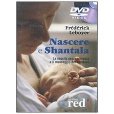 Nascere e shantala. La nascita senza violenza e il massaggio del bambino. DVD