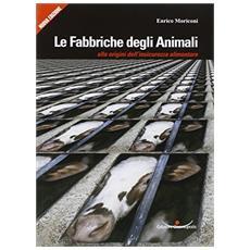 Le fabbriche degli animali. Alle origini dell'insicurezza alimentare