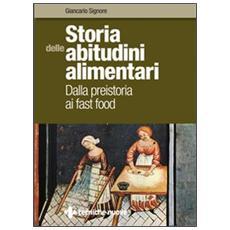 Storia dell'alimentazione. Dalla preistoria ai fast food