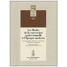 Les modes de la conversion confessionnelle à l'Epoque moderne. Autobiographie, altérité et construction des identités religieuses