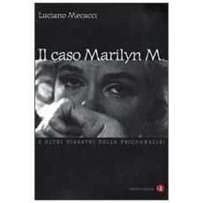Caso Marilyn M. e altri disastri della psicoanalisi (Il)