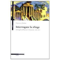 Interrogare la sfinge. Immagini di Platone in Nietzsche (1881-1887)
