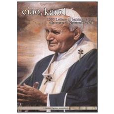 Ciao, Karol. 1500 lettere di bambini e non alla morte di Giovanni Paolo II
