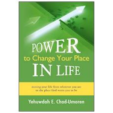 Power to change your place in life. Moving your life from wherever you are to the place. God wants you to be