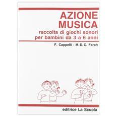Azione musica. Raccolta di giochi sonori da 3 a 6 anni