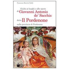 Guida ai luoghi e alle opere di Giovanni Antonio de' Sacchis detto il Pordenone nella provincia di Pordenone