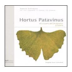 Hortus Patavinus. Alla scoperta dell'orto botanico di Padova. Ediz. italiana e inglese