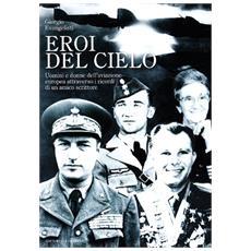 «Eroi del cielo». Uomini e donne dell'aviazione europea attraverso i ricordi di un amico scrittore