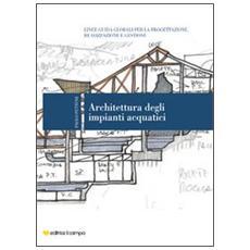 Architettura degli impianti acquatici. Linee guida globali per la progettazione, realizzazione e gestione