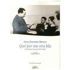 Qui per me ora blu. Una vita per la poesia (1910-2000) . Con CD Audio