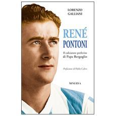 René Pontoni. Il calciatore preferito di papa Bergoglio