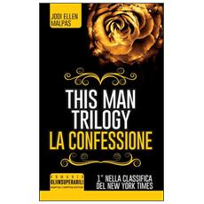 Confessione. This man trilogy (La)