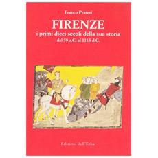 Firenze. I primi dieci secoli della sua storia (dal 59 a. C. al 1115 d. C.)
